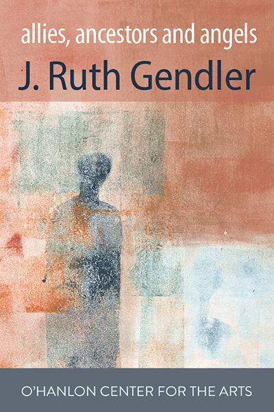 J. RUTH GENDLER: Allies, Ancestors and Angels  – O'Hanlon Online Loft Gallery Show